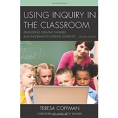 Using Inquiry in the Classroom: Developing Creative Thinkers and Information Literate Students, New Book (9781610488525)
