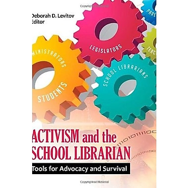 Activism and the School Librarian: Tools for Advocacy and Survival, New Book (9781610691871)