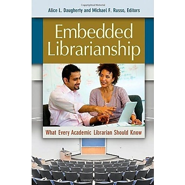 Embedded Librarianship: What Every Academic Librarian Should Know, New Book (9781610694131)