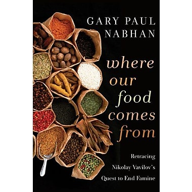 Where Our Food Comes From: Retracing Nikolay Vavilov's Quest to End Famine, New Book (9781610910033)