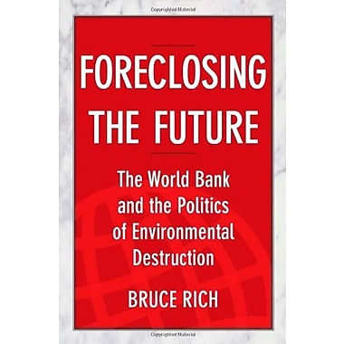 Foreclosing the Future: The World Bank and the Politics of Environmental Destruction, New Book (9781610911849)