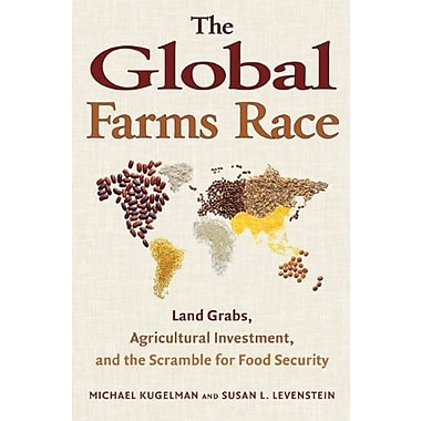 The Global Farms Race: Land Grabs, Agricultural Investment, and the Scramble for Food Security, New Book (9781610911870)