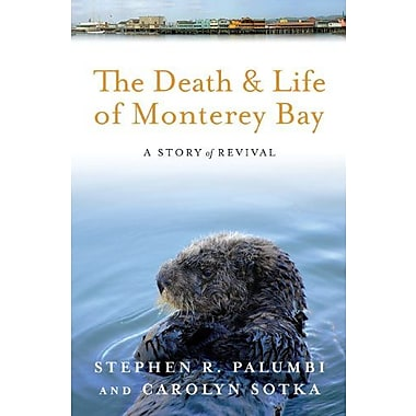 The Death and Life of Monterey Bay: A Story of Revival, New Book (9781610911900)