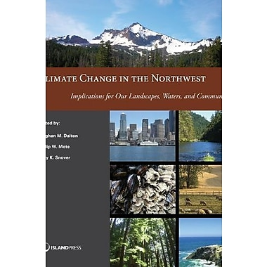Climate Change in the Northwest: Implications for Our Landscapes, Waters, and Communities (9781610914284), New Book