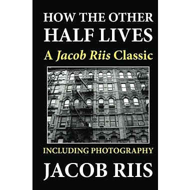 How the Other Half Lives: A Jacob Riis Classic (Including Photography), New Book (9781611040760)
