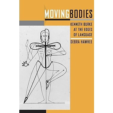 Moving Bodies: Kenneth Burke at the Edges of Language (Studies in Rhetoric/Communication), New Book (9781611170900)
