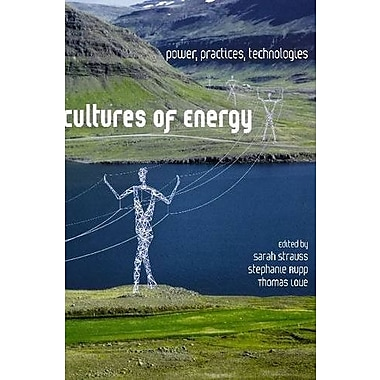 Cultures of Energy: Power, Practices, Technologies, New Book (9781611321661)