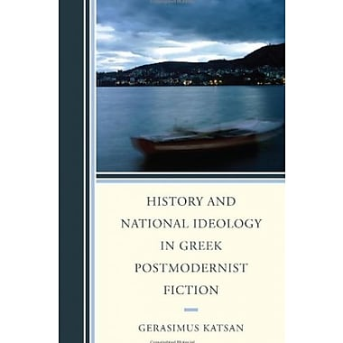 History and National Ideology in Greek Postmodernist Fiction, New Book (9781611475937)