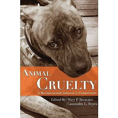Animal Cruelty: A Multidisciplinary Approach to Understanding, New Book (9781611630725)