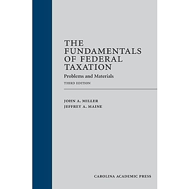 The Fundamentals of Federal Taxation: Problems and Materials, Third Edition, New Book (9781611632101)