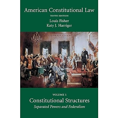 American Constitutional Law, Volume One: Constitutional Structures: Separated Powers and Federalism, Tenth Edition