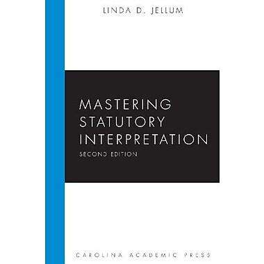 Mastering Statutory Interpretation, Second Edition (The Carolina Press Academic Mastering Series), New Book (9781611634563)