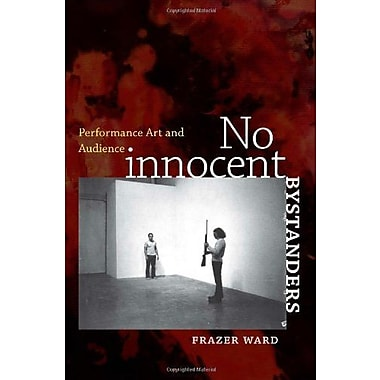 No Innocent Bystanders: Performance Art and Audience (Interfaces: Studies in Visual Culture), New Book (9781611683356)