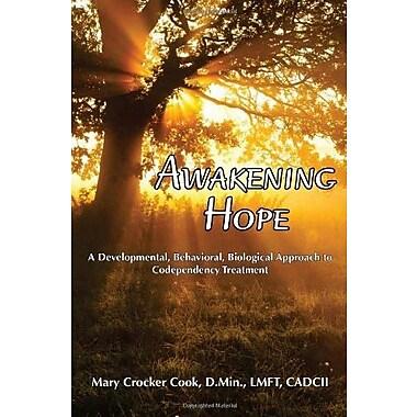 Awakening Hope. A Developmental, Behavioral, Biological Approach to Codependency Treatment., New Book (9781611700312)