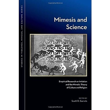 Mimesis and Science: Empirical Research on Imitation and the Mimetic Theory of Culture and Religion (9781611860238)