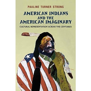 American Indians and the American Imaginary: Cultural Representation Across the Centuries, New Book (9781612050485)