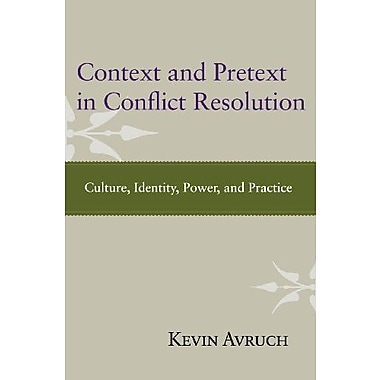 Context and Pretext in Conflict Resolution: Culture, Identity, Power, and Practice, New Book (9781612050607)