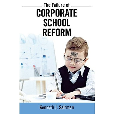 The Failure of Corporate School Reform (9781612052106), New Book