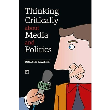 Thinking Critically About Media and Politics, New Book (9781612052731)