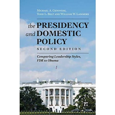 The Presidency and Domestic Policy: Comparing Leadership Styles, FDR to Obama, New Book (9781612053028)