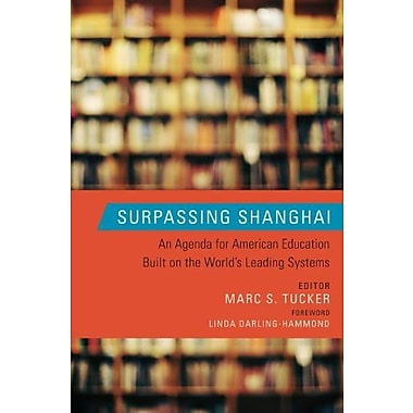 Surpassing Shanghai: An Agenda for American Education Built on the World's Leading Systems, New Book (9781612501031)