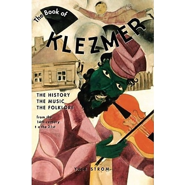 The Book of Klezmer: The History, the Music, the Folklore (9781613740637)