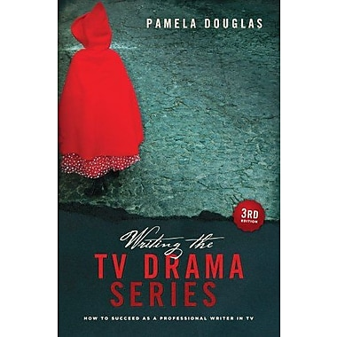 Writing the TV Drama Series 3rd edition: How to Succeed as a Professional Writer in TV (9781615930586)