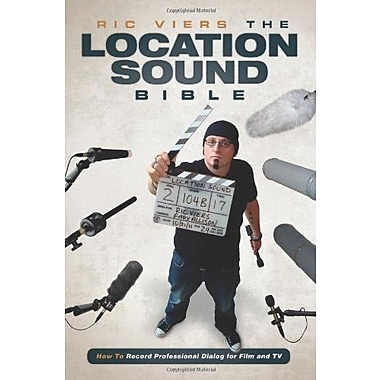 The Location Sound Bible: How to Record Professional Dialog for Film and TV (9781615931200)
