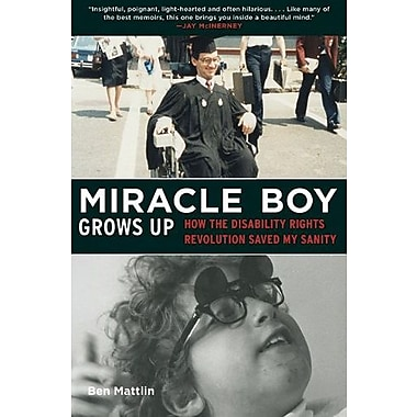 Miracle Boy Grows Up: How the Disability Rights Revolution Saved My Sanity (9781616087319)