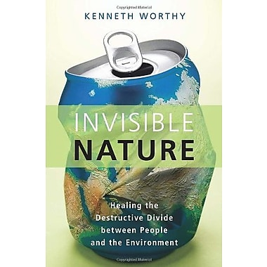 Invisible Nature: Healing the Destructive Divide Between People and the Environment, New Book (9781616147631)