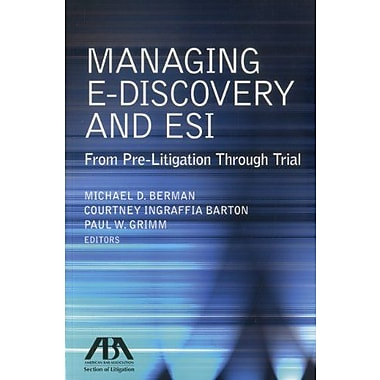 Managing E-Discovery and ESI: From Pre-Litigation to Trial, New Book (9781616329730)