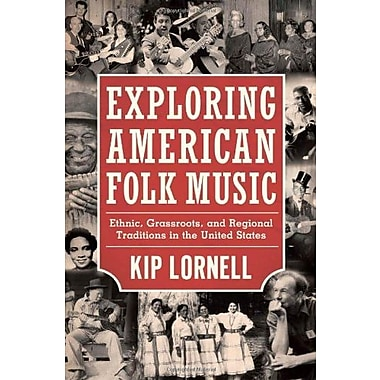Exploring American Folk Music: Ethnic, Grassroots, and Regional Traditions in the United States (9781617032646)