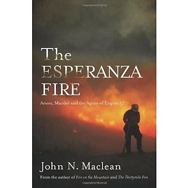 The Esperanza Fire: Arson, Murder, and the Agony of Engine 57, New Book (9781619020719)