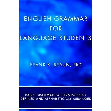 English Grammar for Language Students: Basic Grammatical Terminology Defined and Alphabetically Arranged (9781620328743)