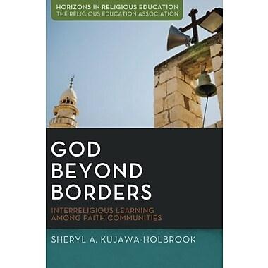 God Beyond Borders: Interreligious Learning Among Faith Communities (Horizons in Religious Education), New Book (9781625644589)