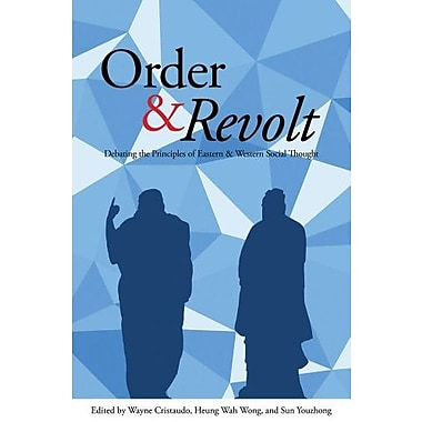 Order and Revolt: Debating the Principles of Eastern and Western Social Thought, New Book (9781626430044)