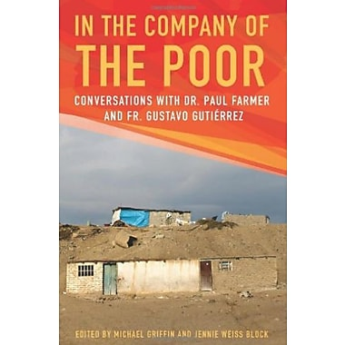 In the Company of the Poor: Conversations with Dr. Paul Farmer and Fr. Gustavo Gutierrez, New Book (9781626980501)