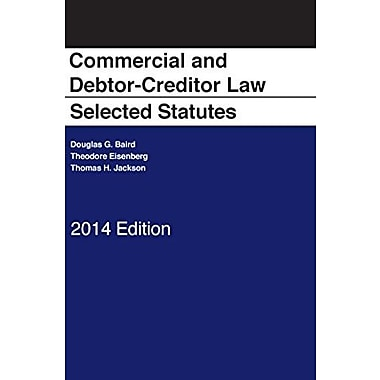 Baird, Eisenberg, and Jackson's Commercial and Debtor-Creditor Law: Selected Statutes, 2014 Edition, New Book (9781628100587)