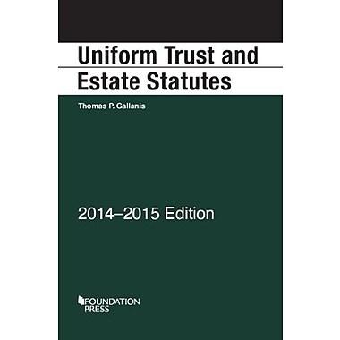 Gallanis' Uniform Trust and Estate Statutes, 2014-2015 (Selected Statutes), New Book (9781628100631)