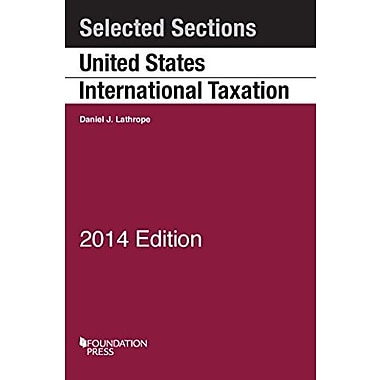Lathrope's Selected Sections on United States International Taxation, 2014 (Selected Statutes), New Book (9781628100648)