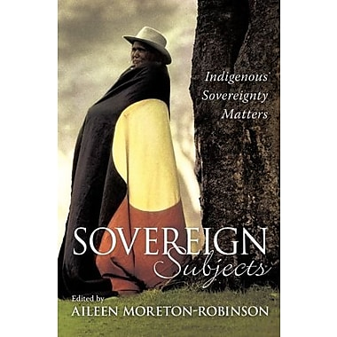 Sovereign Subjects: Indigenous Sovereignty Matters (Cultural Studies), New Book (9781741147247)