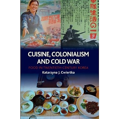 Cuisine, Colonialism and Cold War: Food in Twentieth-Century Korea, New Book (9781780230252)