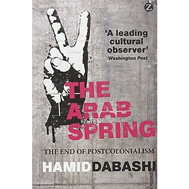 The Arab Spring: The End of Postcolonialism, New Book (9781780322230)