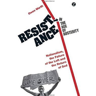 Resistance in the Age of Austerity: Nationalism, the Failure of the Left and the Return of God, New Book (9781780323350)