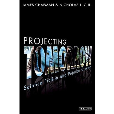 Projecting Tomorrow: Science Fiction and Popular Cinema (Cinema and Society), New Book (9781780764108)