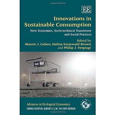Innovations in Sustainable Consumption: New Economics, Socio-technical Transitions and Social Practices, New Book