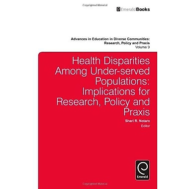 Health Disparities Among Under-Served Populations: Implications for Research, Policy and Praxis, New Book (9781781901021)