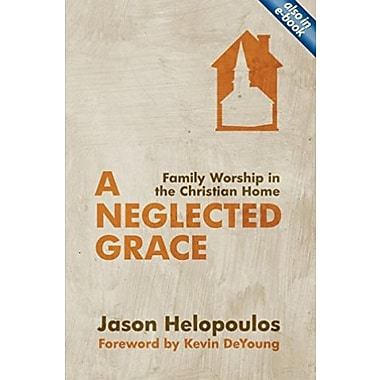 A Neglected Grace: Family Worship in the Christian Home, New Book (9781781912034)