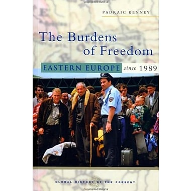 The Burdens of Freedom: Eastern Europe Since 1989 (Global History of the Present), New Book (9781842776636)