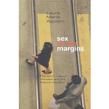 Sex at the Margins: Migration, Labour Markets and the Rescue Industry, New Book (9781842778609)